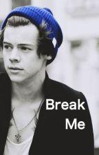 Break Me-A Harry Styles Fanfiction by slamminstyles