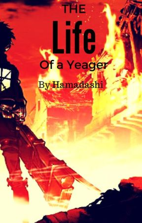 The life of a Yeager {CURRENTLY GETTING REVAMPED} by Hamadashi