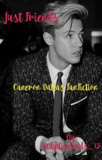 Just Friends ( Cameron Dallas Fanfic)  by ladydiamonds_15
