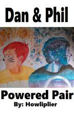 Dan and Phil || Powered Pair || Phan AU by Howliplier