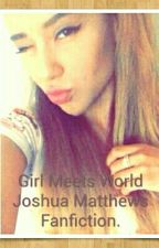 Girl Meets World Joshua Matthews Fanfiction. by Skytime2365