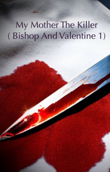 My Mother the Killer -  #1 Bishop and Valentine mystery