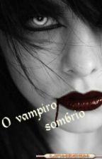 O Vampiro Sombrio by BaixinhamelloPotter