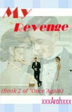 My REVENGE (Book 2 Of Once Again) by xxxArahxxx