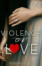 Violence Of Love by MinieMendz