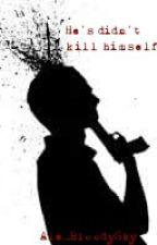 He's didn't kill himself by Ale_BloodySky