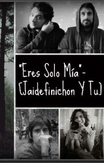"""""""Eres Solo Mía"""" [Jaidefinichon&Tu]"""