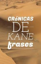 Frases de Las Crónicas de Kane by Kwriter14