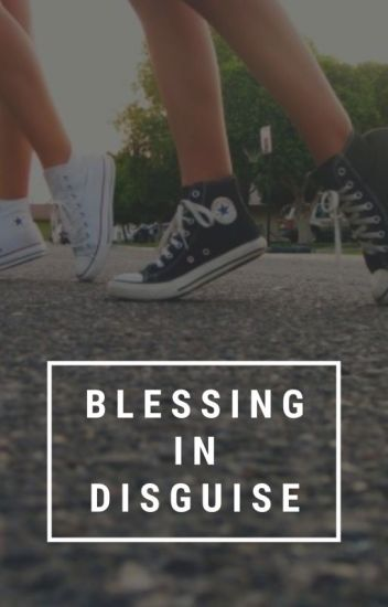 Blessing In Disguise | ✔
