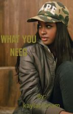 What You Need (Thug) by kaylachinam