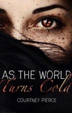 As The World Turns Cold by courts_in_wonder