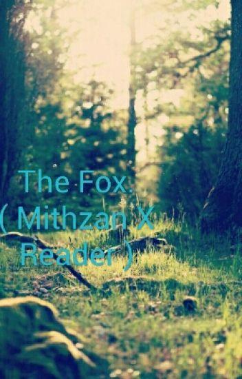 The Fox. ( Mithzan X Reader )