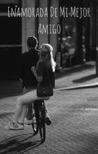 Enamorada De Mi Mejor Amigo by YoselinFG4