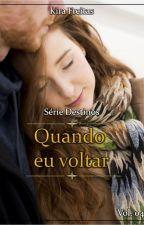 Serie Destinos - Livro 04 - Quando eu voltar (Degustação) by KiraFreitas33