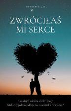 Zwróciłaś mi serce by AlicjaZakrzewska3