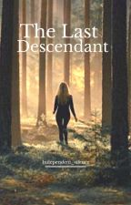 The Last  Descendant (Completed) by Silent_Luna