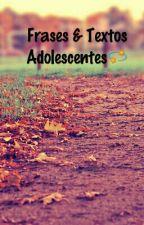 Frases & Textos Adolescentes by __HijaDeLaRuina__