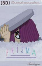 P R I S M A // (BD) by mandaryne