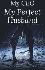 MY CEO MY PERFECT HUSBAND by sitinur050698