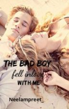 The bad boy fell in love with me by Neelampreet_