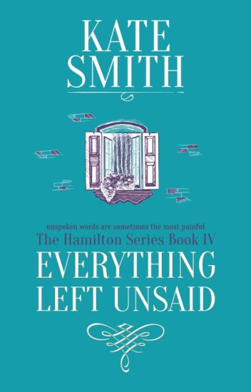 Everything Left Unsaid (Previously Redemption) ~ The Hamilton Series  ~ Book 4