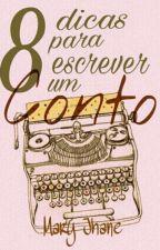8 Dicas Para Escrever Um Conto by Mary-Jhane