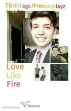 Love Like Fire (COMPLETE!) ((PrestonPlayz/TBNRfrags X Reader)) by Sub2LandonMC