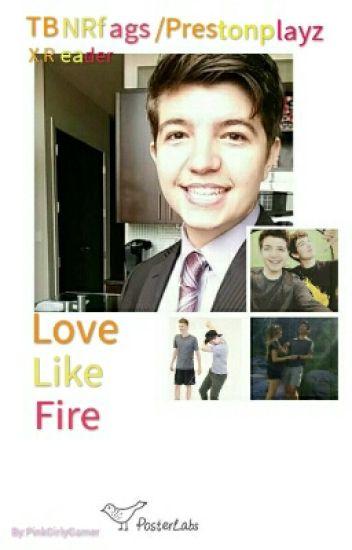 Love Like Fire (COMPLETE!) ((PrestonPlayz/TBNRfrags X Reader))