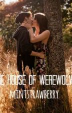 The House Of Werewolves ( On Hold ) by mintstrawberry
