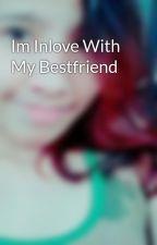 Im Inlove With My Bestfriend by annmaesammy