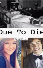 Due to Die by tylynn_01
