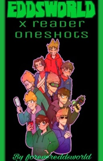 Eddsworld x Reader One-Shots (DO NOT SPAM) [Completed✔️]
