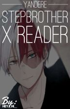 Yandere Step Brother X Reader  by Hey__Hi__
