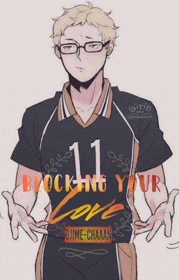Blocking Your Love (Tsukishima Kei X Reader)