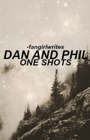 Dan And Phil // One Shots [Semi-Hiatus] by -fangirlwrites