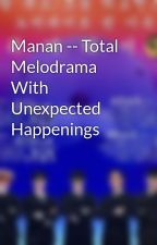 Manan -- Total Melodrama With Unexpected Happenings by KiaraMessie