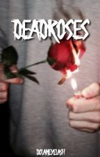 deadroses || poetry by ethans-main