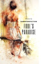 Fool's Paradise by itjmrchdsch