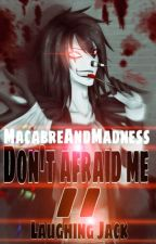 Don't afraid me//Laughing Jack by MacabreAndMadness