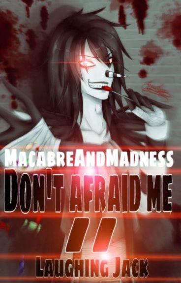 Don't afraid me//Laughing Jack