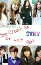 The Clash 2: Stay Or Let Go? by IfIWasYourGirl
