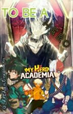 To Be A Hero [My Hero Academia X Male!Reader] by otaku_209