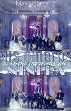Mis Niñeros O Mas Bien Su Niñera (BTS y tu) by Mayayoongi12