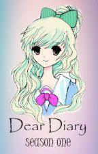 Dear Diary; Season One ( Completed ) by francinelperez