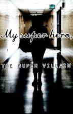 My super hero, The super villain by the_dream_team