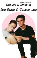 The Life and Times of Joe Sugg and Caspar Lee by LikesToWrite111