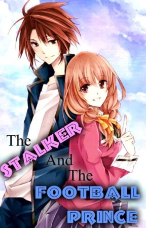 The Stalker and The Football Prince by Liselotte_Vermillion
