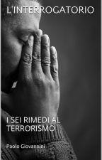 L'Interrogatorio - I sei rimedi al Terrorismo  by PaoloGiovannini