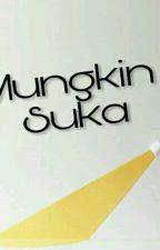 Mungkin Suka (Slow Update) by yayavaya23