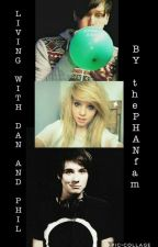 Living With Dan and Phil!!!! by PhanMadeMeStopCrying